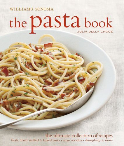 Williams-Sonoma- The Pasta Book, by Julia Della Croce